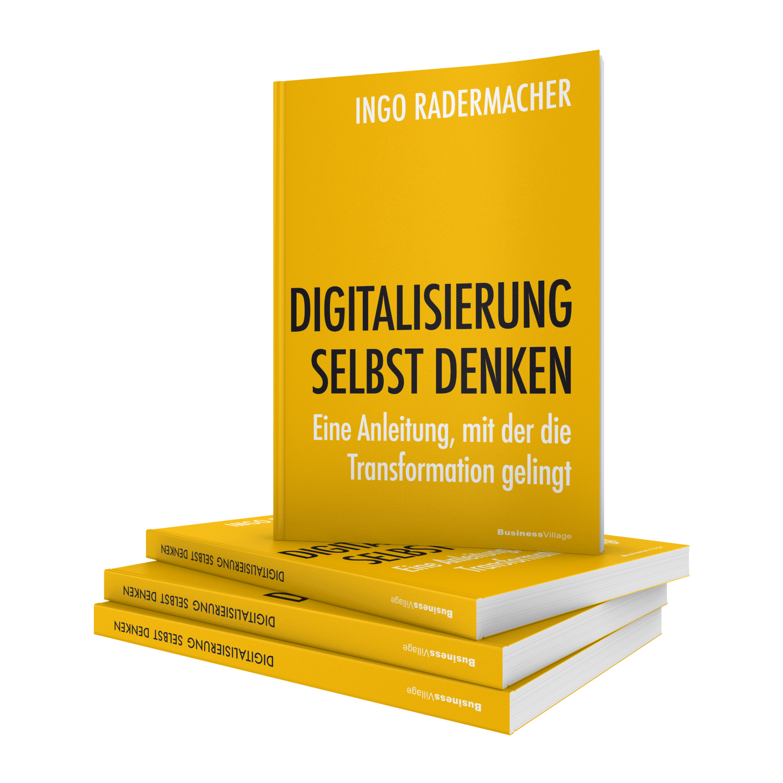 Digitalisierung selbst denken – Eine Anleitung, mit der die Transformation gelingt | Ingo Radermacher